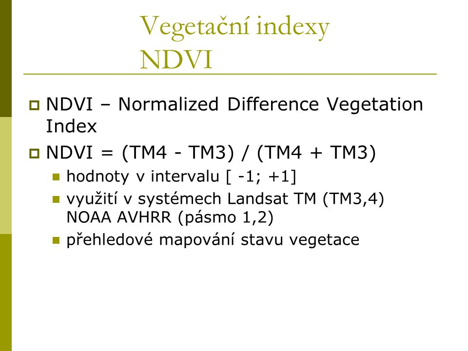 Vegetační indexy NDVI NDVI – Normalized Difference Vegetation Index