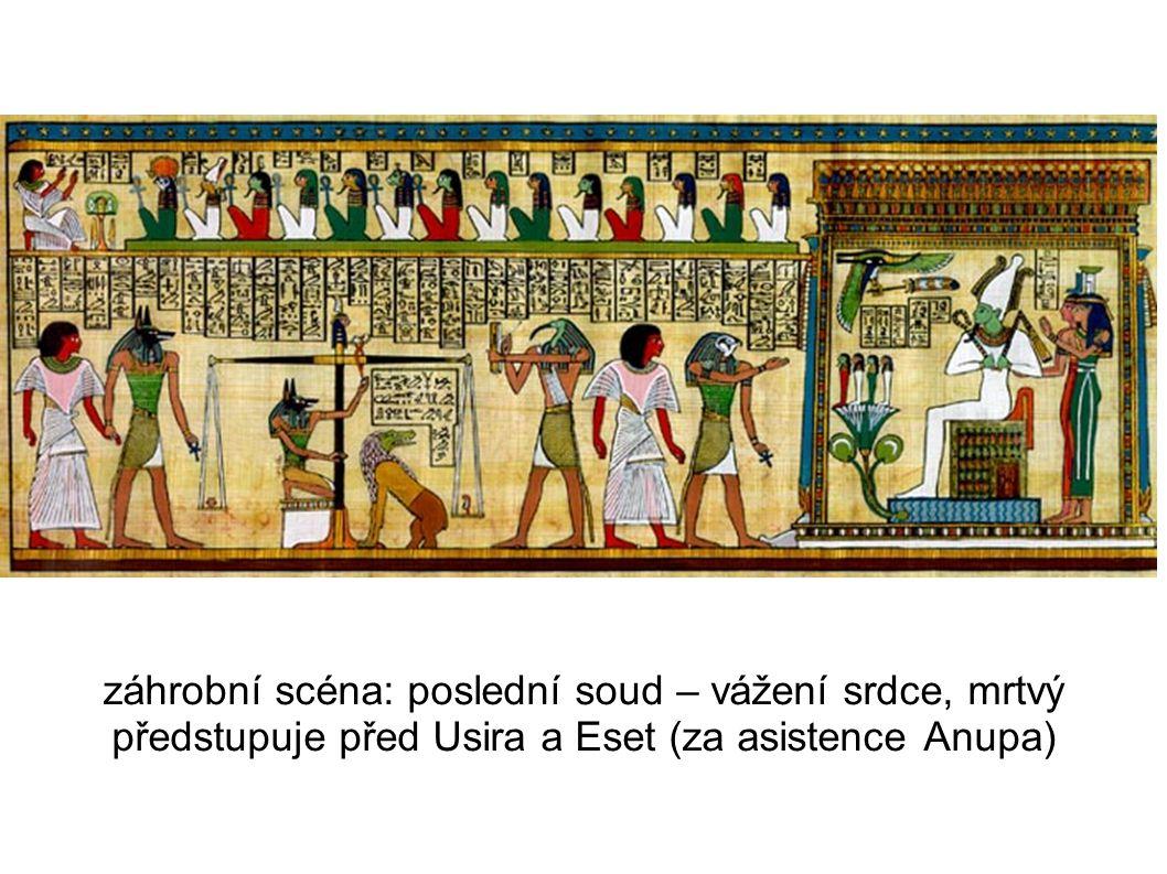 záhrobní scéna: poslední soud – vážení srdce, mrtvý předstupuje před Usira a Eset (za asistence Anupa)