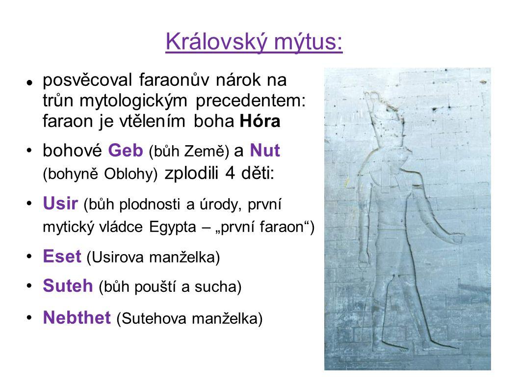 Královský mýtus: posvěcoval faraonův nárok na trůn mytologickým precedentem: faraon je vtělením boha Hóra.