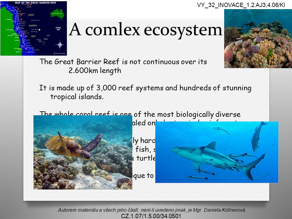 VY_32_INOVACE_1.2.AJ3,4.06/Kl A comlex ecosystem. The Great Barrier Reef is not continuous over its 2.600km length.