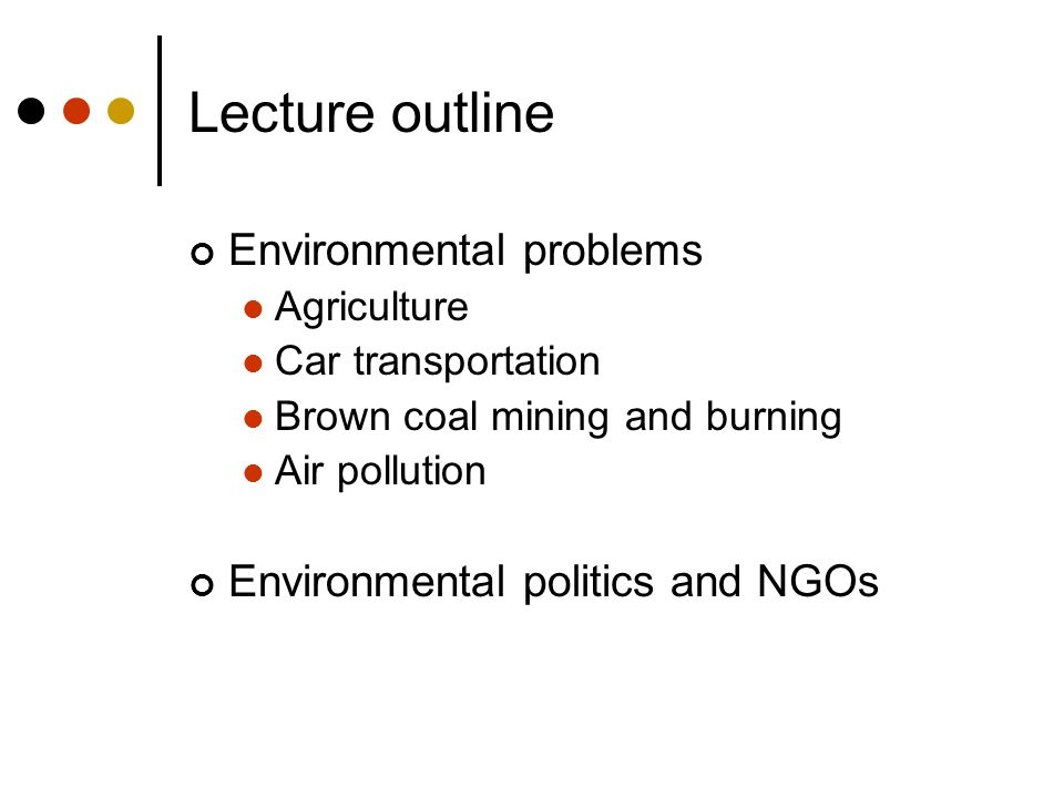 Lecture outline Environmental problems Environmental politics and NGOs