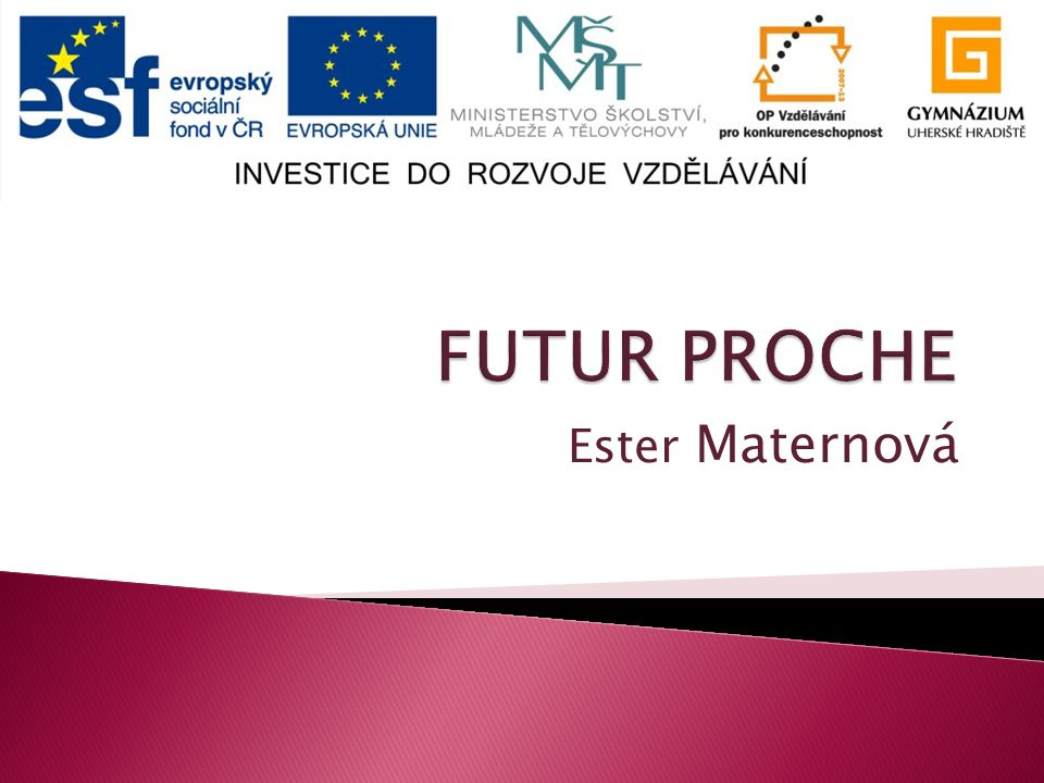 FUTUR PROCHE Ester Maternová