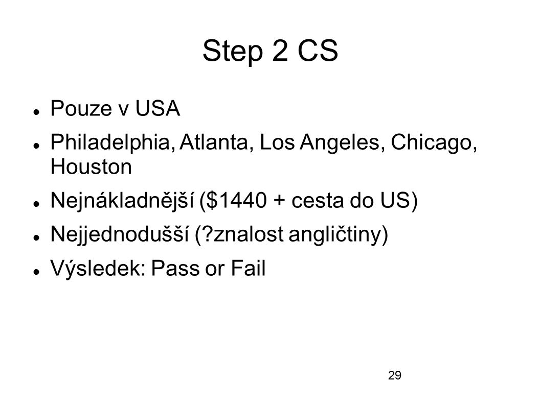 Step 2 CS Pouze v USA. Philadelphia, Atlanta, Los Angeles, Chicago, Houston. Nejnákladnější ($1440 + cesta do US)