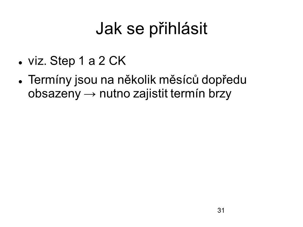 Jak se přihlásit viz. Step 1 a 2 CK
