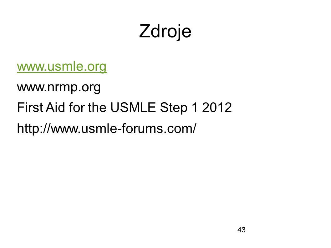 Zdroje www.usmle.org www.nrmp.org First Aid for the USMLE Step 1 2012