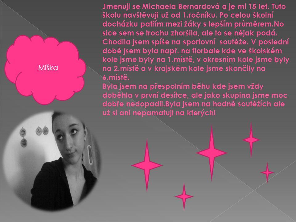 Jmenuji se Michaela Bernardová a je mi 15 let