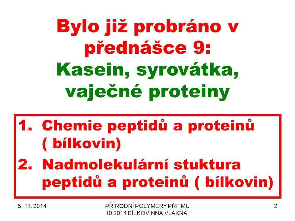 Bylo již probráno v přednášce 9: Kasein, syrovátka, vaječné proteiny