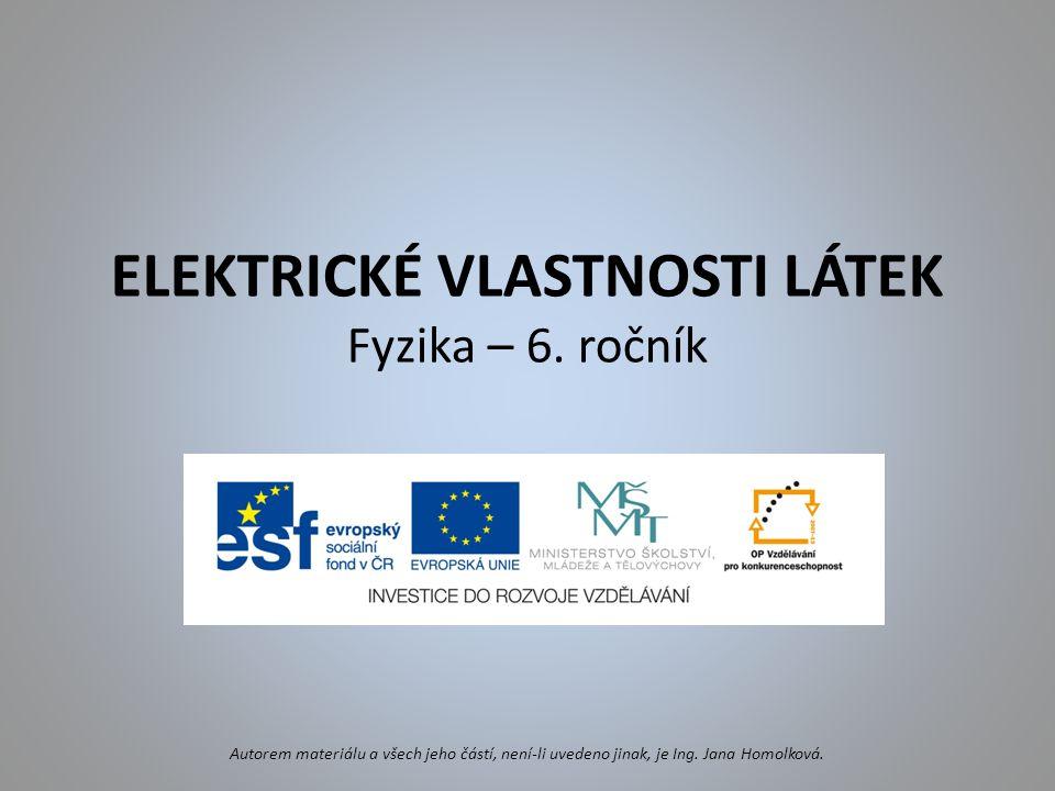 ELEKTRICKÉ VLASTNOSTI LÁTEK Fyzika – 6. ročník