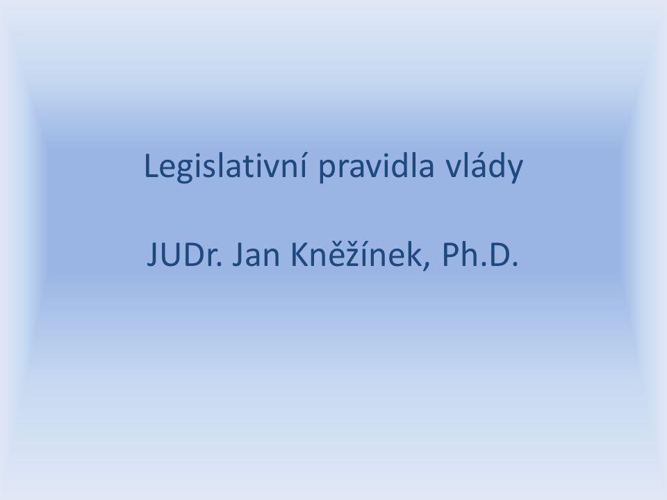 Legislativní pravidla vlády JUDr. Jan Kněžínek, Ph.D.