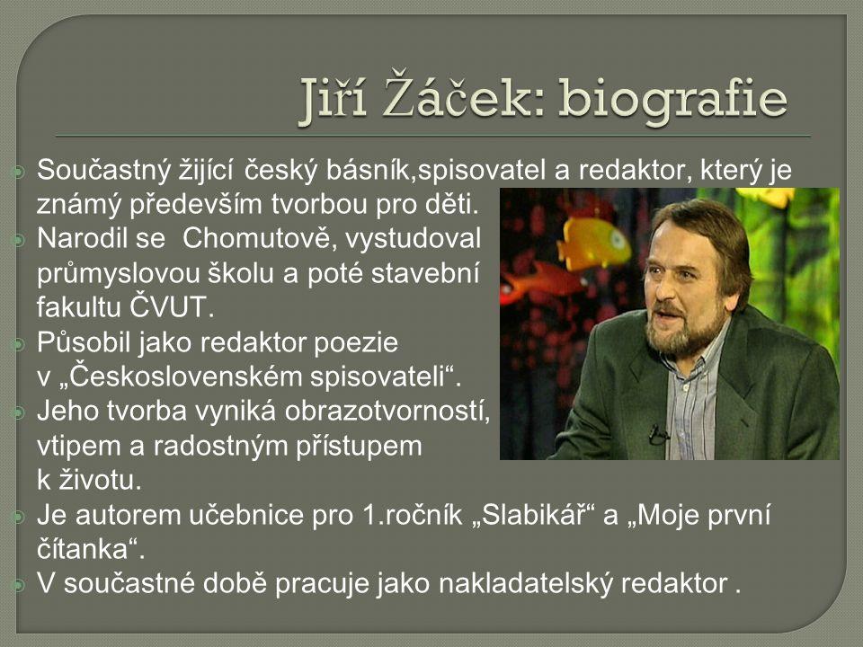 Jiří Žáček: biografie Součastný žijící český básník,spisovatel a redaktor, který je známý především tvorbou pro děti.