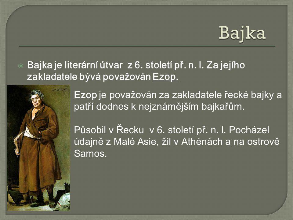 Bajka Bajka je literární útvar z 6. století př. n. l. Za jejího zakladatele bývá považován Ezop.