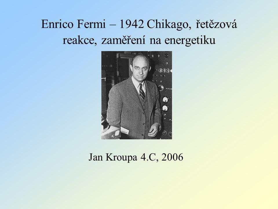 Enrico Fermi – 1942 Chikago, řetězová reakce, zaměření na energetiku
