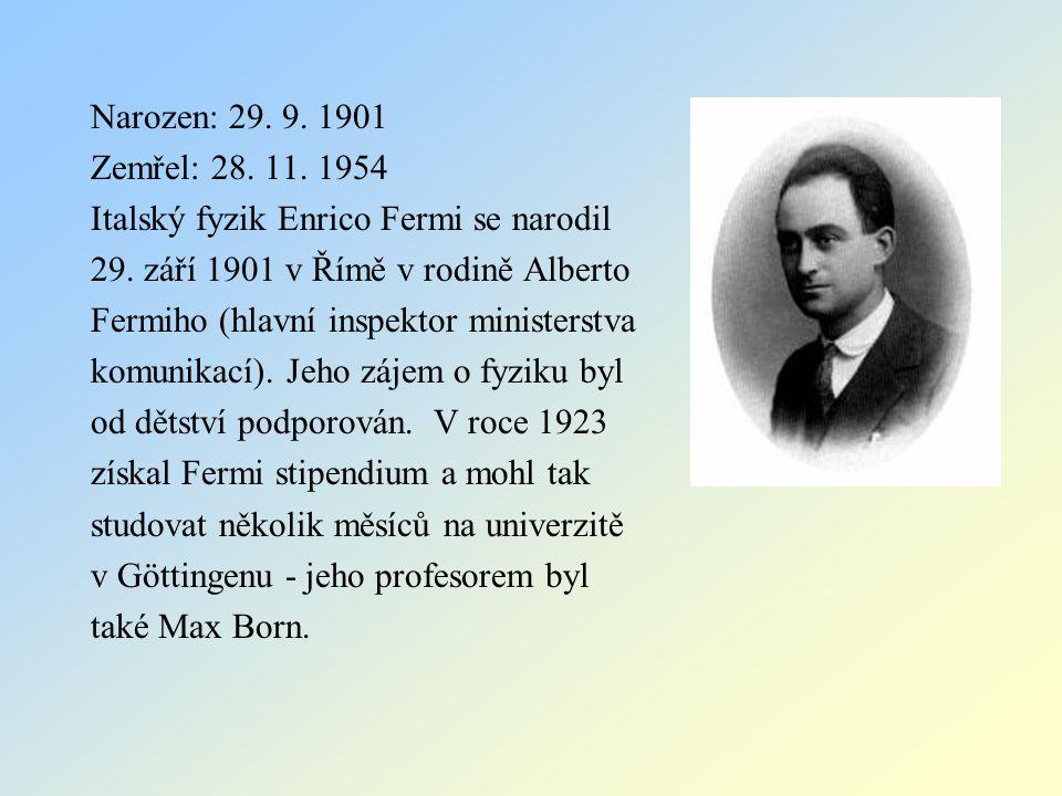 Narozen: 29. 9. 1901 Zemřel: 28. 11. 1954. Italský fyzik Enrico Fermi se narodil. 29. září 1901 v Římě v rodině Alberto.