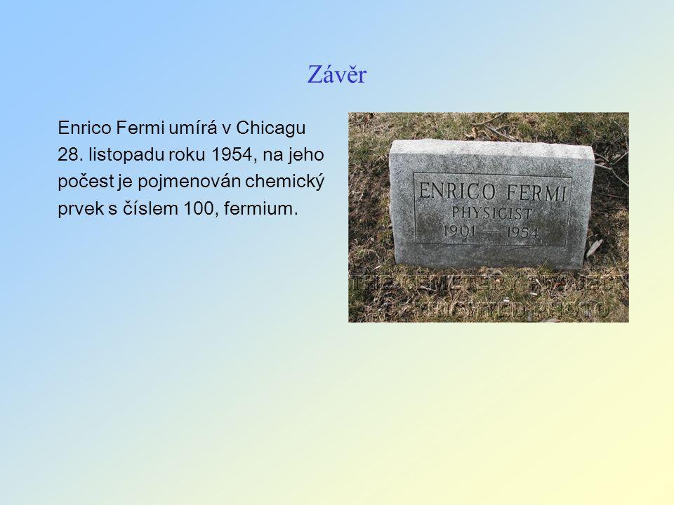 Závěr Enrico Fermi umírá v Chicagu 28. listopadu roku 1954, na jeho