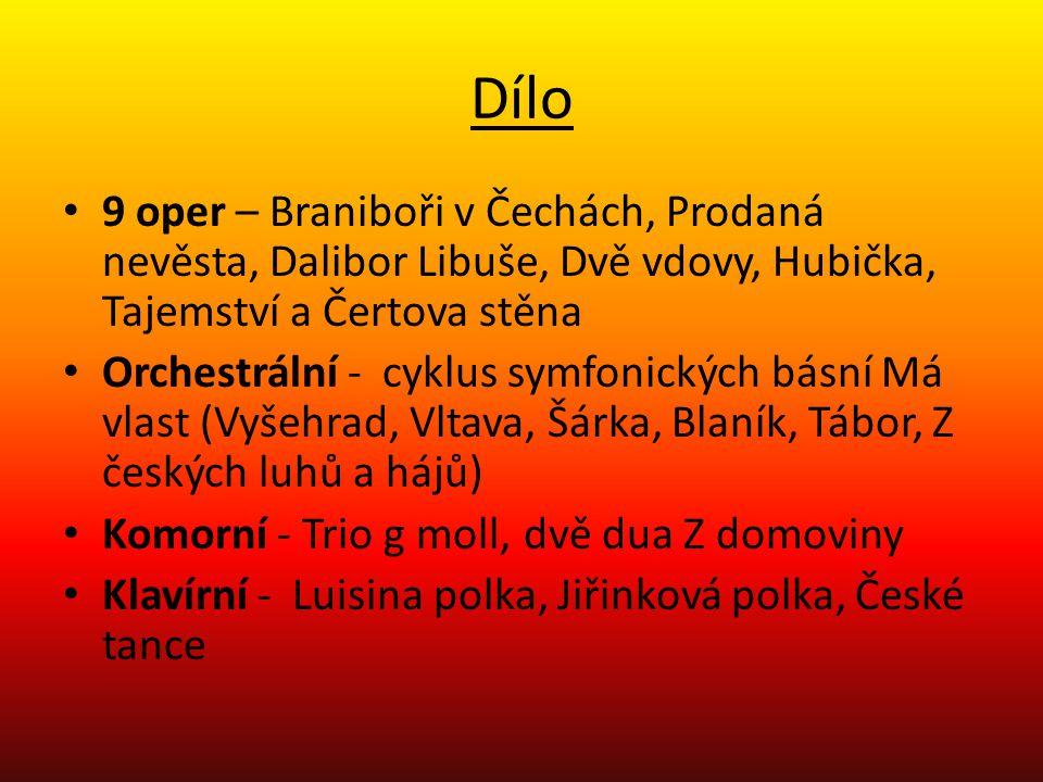 Dílo 9 oper – Braniboři v Čechách, Prodaná nevěsta, Dalibor Libuše, Dvě vdovy, Hubička, Tajemství a Čertova stěna.