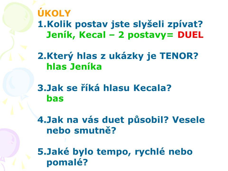 ÚKOLY Kolik postav jste slyšeli zpívat Jeník, Kecal – 2 postavy= DUEL. 2.Který hlas z ukázky je TENOR