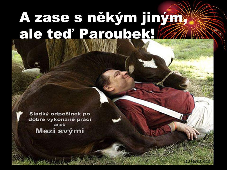 A zase s někým jiným, ale teď Paroubek!