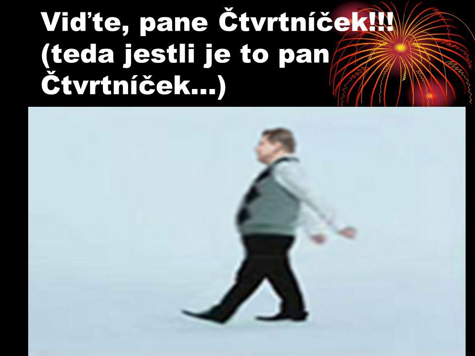 Viďte, pane Čtvrtníček!!! (teda jestli je to pan Čtvrtníček…)
