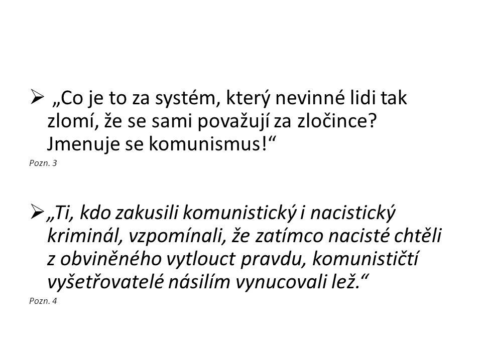 """""""Co je to za systém, který nevinné lidi tak zlomí, že se sami považují za zločince Jmenuje se komunismus!"""