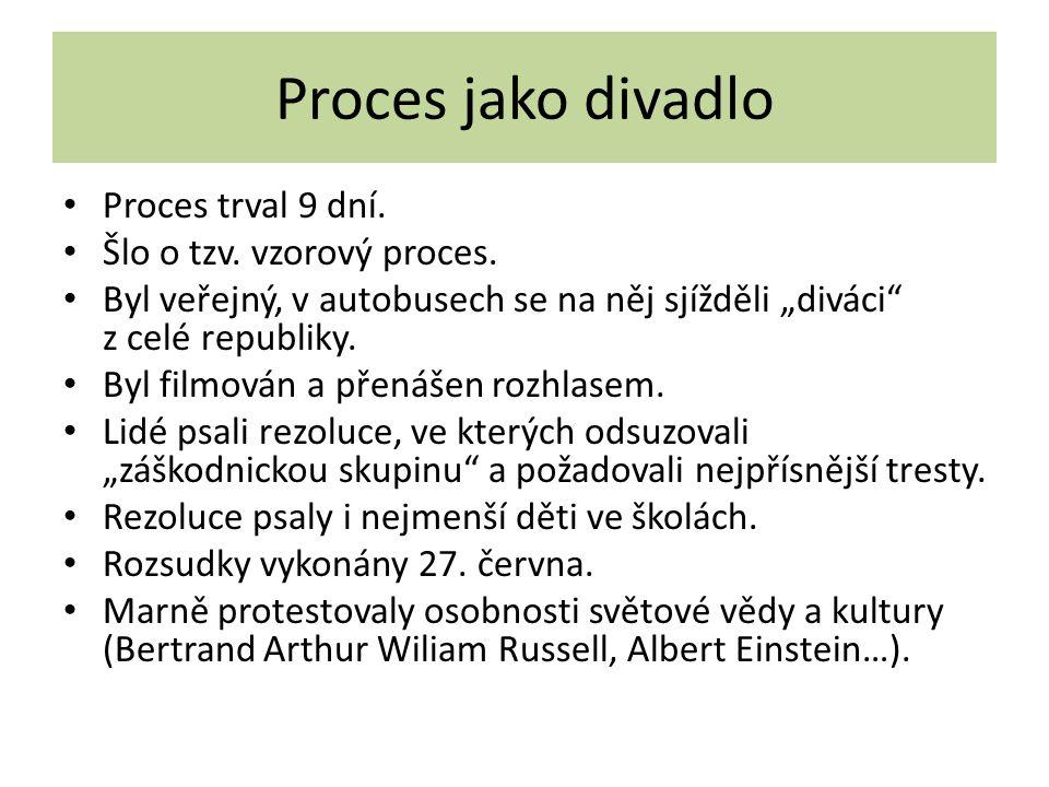 Proces jako divadlo Proces trval 9 dní. Šlo o tzv. vzorový proces.