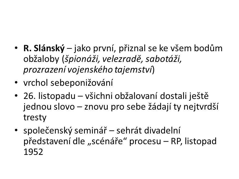 R. Slánský – jako první, přiznal se ke všem bodům obžaloby (špionáži, velezradě, sabotáži, prozrazení vojenského tajemství)