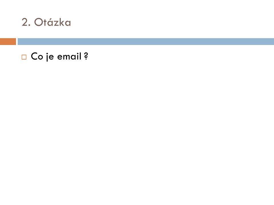 2. Otázka Co je email