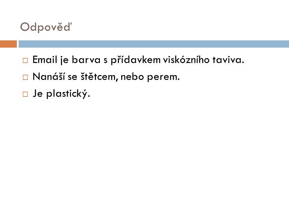 Odpověď Email je barva s přídavkem viskózního taviva.