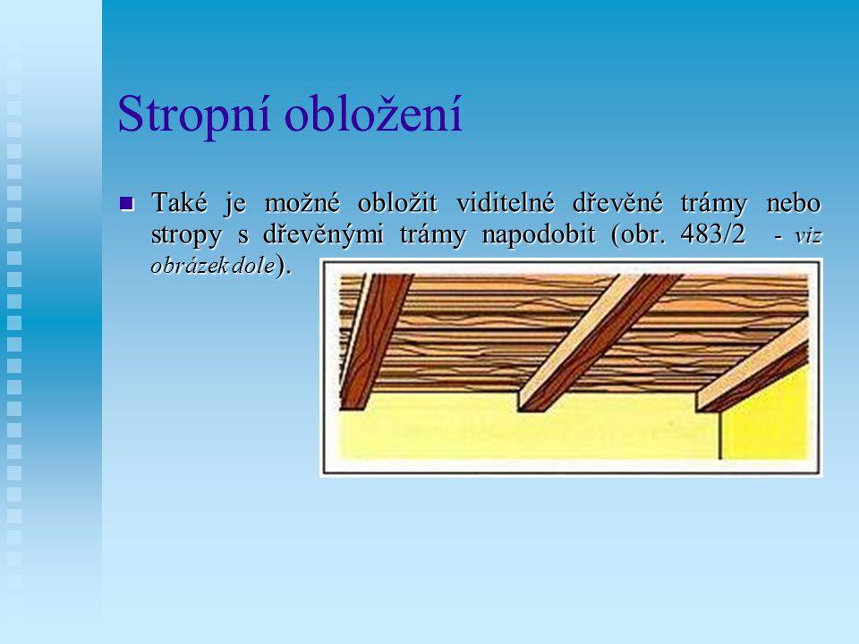 Stropní obložení Také je možné obložit viditelné dřevěné trámy nebo stropy s dřevěnými trámy napodobit (obr.