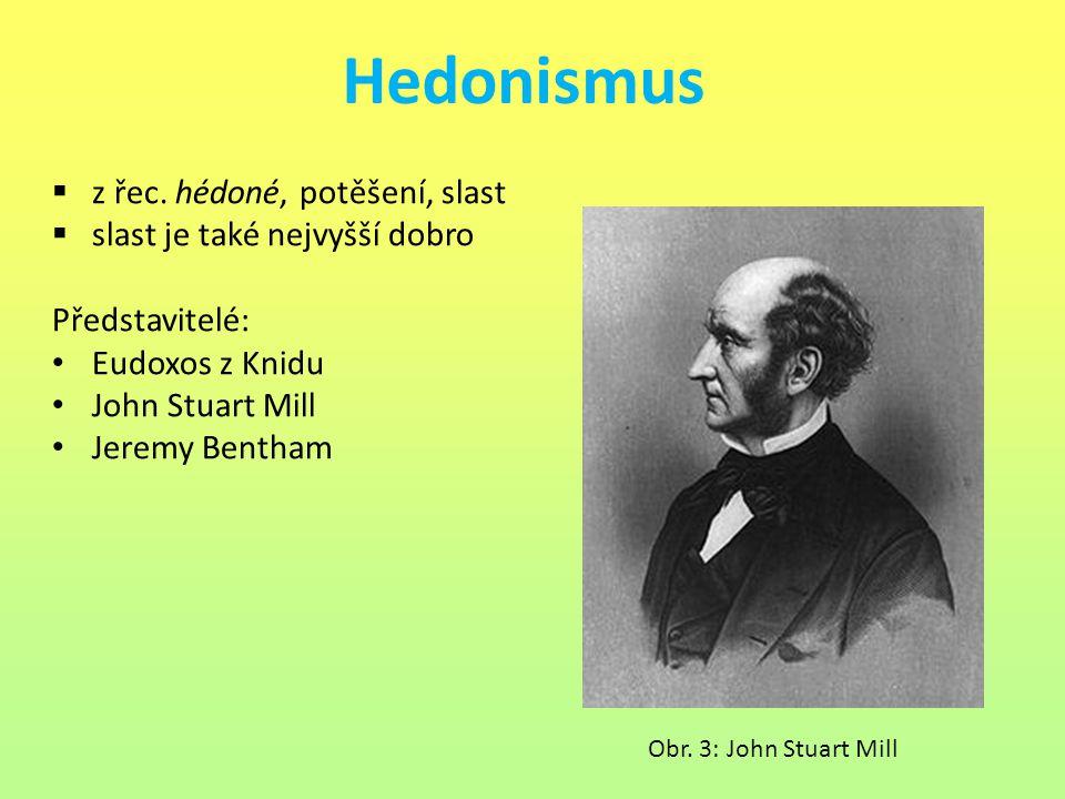Hedonismus z řec. hédoné, potěšení, slast slast je také nejvyšší dobro
