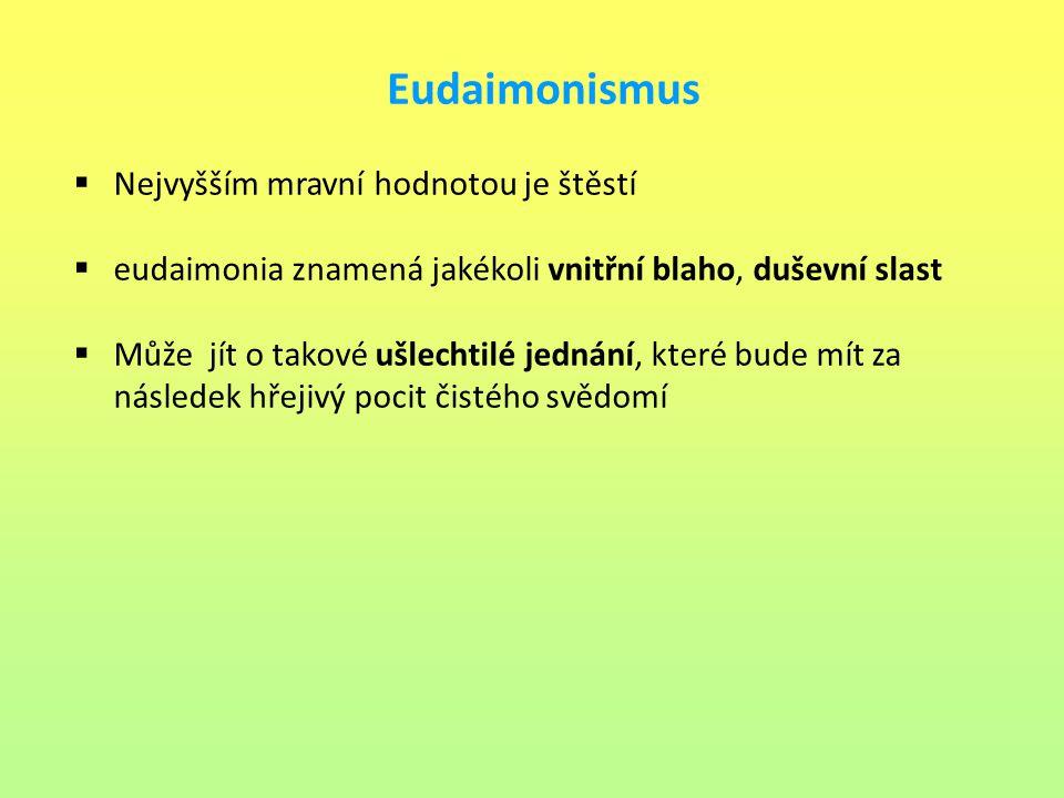 Eudaimonismus Nejvyšším mravní hodnotou je štěstí