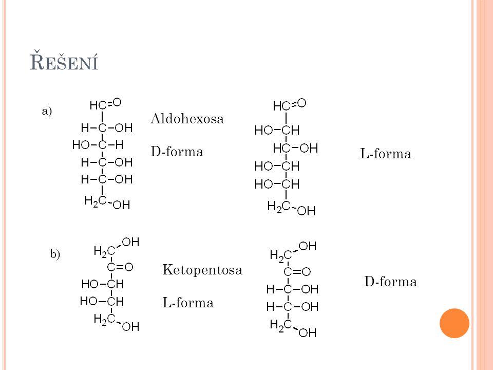 Řešení a) Aldohexosa D-forma L-forma b) Ketopentosa L-forma D-forma