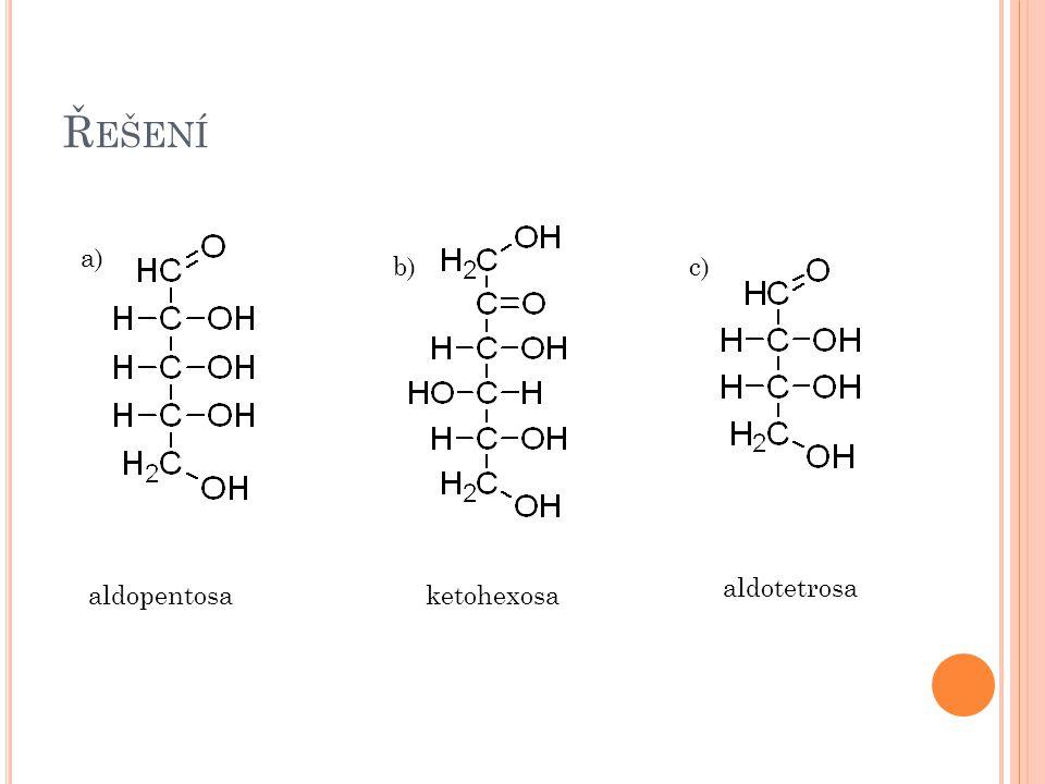 Řešení a) b) c) aldotetrosa aldopentosa ketohexosa