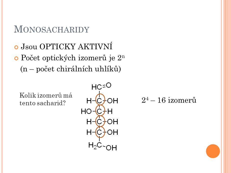 Monosacharidy Jsou OPTICKY AKTIVNÍ Počet optických izomerů je 2n