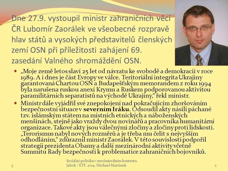 Dne 27.9. vystoupil ministr zahraničních věcí ČR Lubomír Zaorálek ve všeobecné rozpravě hlav států a vysokých představitelů členských zemí OSN při příležitosti zahájení 69. zasedání Valného shromáždění OSN.