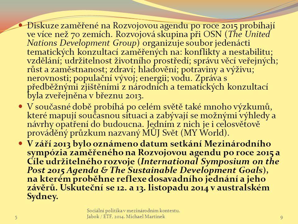 Diskuze zaměřené na Rozvojovou agendu po roce 2015 probíhají ve více než 70 zemích. Rozvojová skupina při OSN (The United Nations Development Group) organizuje soubor jedenácti tematických konzultací zaměřených na: konflikty a nestabilitu; vzdělání; udržitelnost životního prostředí; správu věcí veřejných; růst a zaměstnanost; zdraví; hladovění; potraviny a výživu; nerovnosti; populační vývoj; energii; vodu. Zpráva s předběžnými zjištěními z národních a tematických konzultací byla zveřejněna v březnu 2013.
