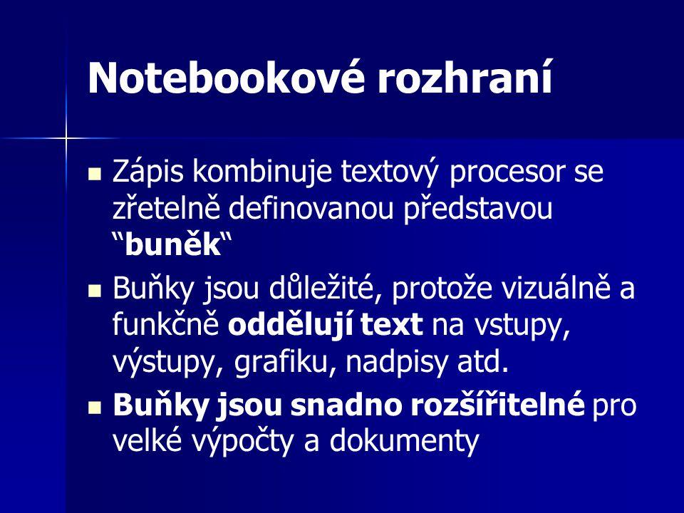 Notebookové rozhraní Zápis kombinuje textový procesor se zřetelně definovanou představou buněk