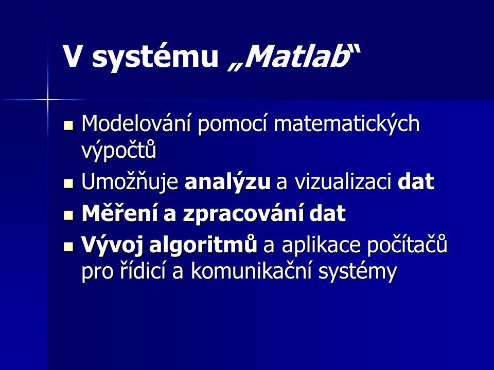 """V systému """"Matlab Modelování pomocí matematických výpočtů"""