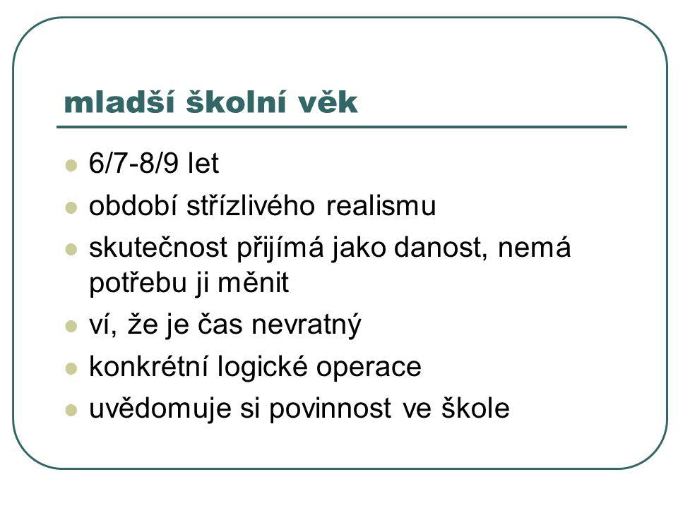 mladší školní věk 6/7-8/9 let období střízlivého realismu