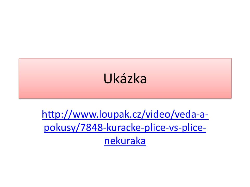 Ukázka http://www.loupak.cz/video/veda-a-pokusy/7848-kuracke-plice-vs-plice-nekuraka