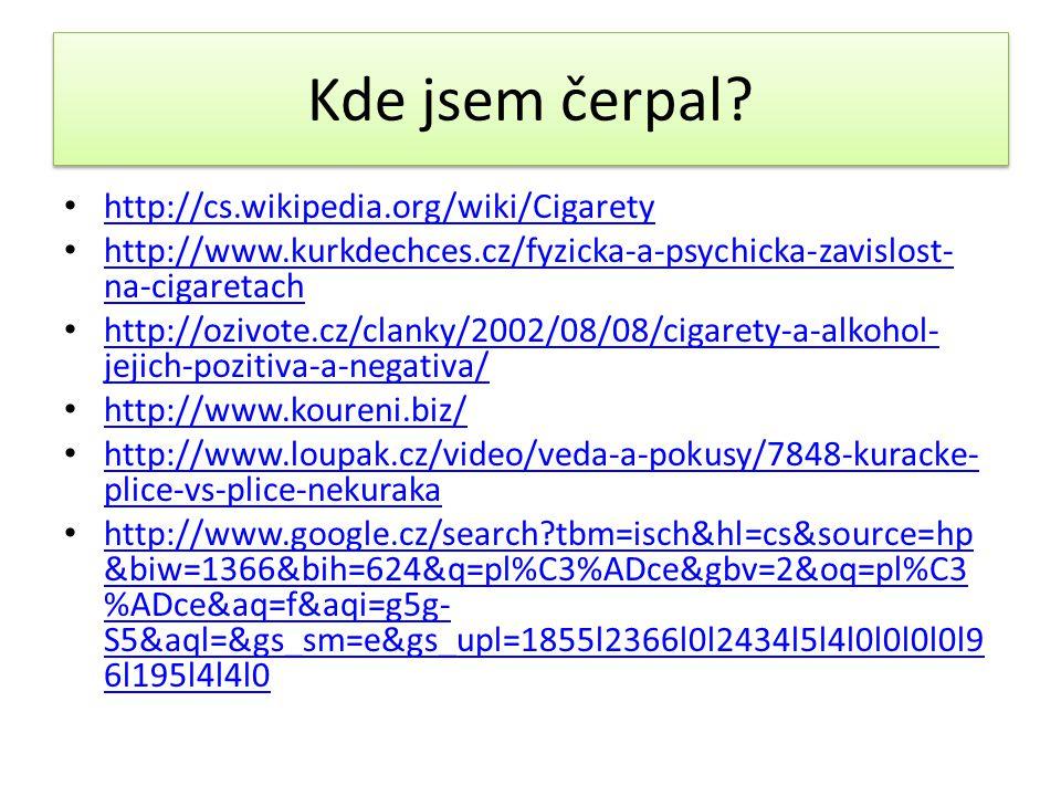 Kde jsem čerpal http://cs.wikipedia.org/wiki/Cigarety