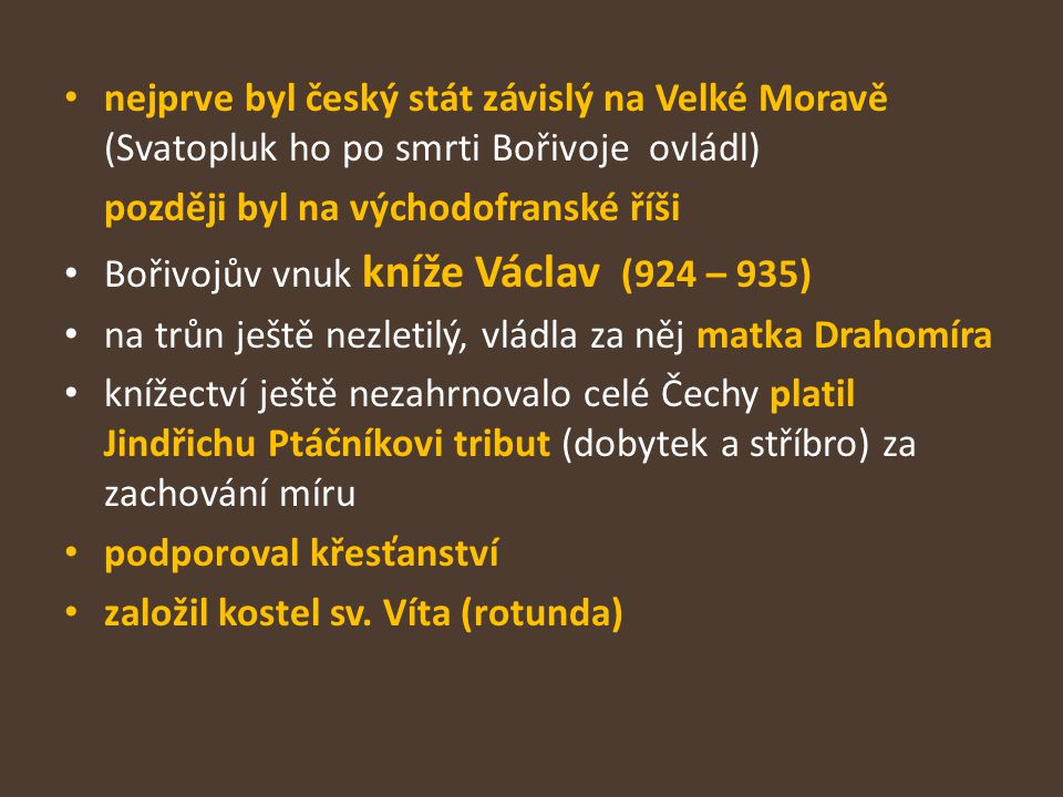 nejprve byl český stát závislý na Velké Moravě (Svatopluk ho po smrti Bořivoje ovládl)