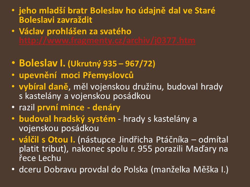 Boleslav I. (Ukrutný 935 – 967/72)