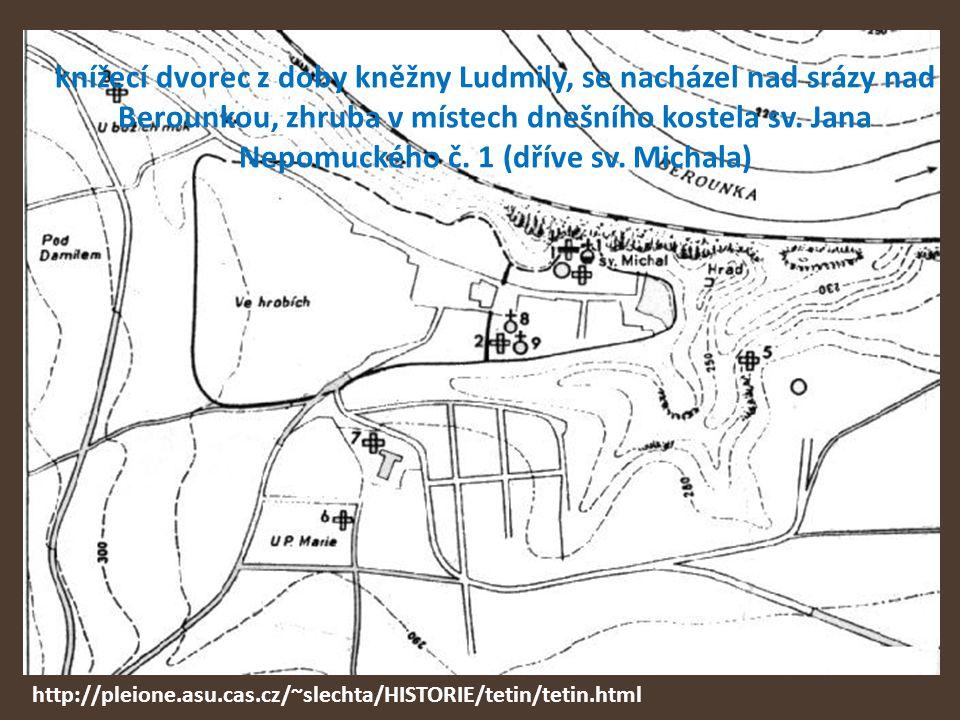 knížecí dvorec z doby kněžny Ludmily, se nacházel nad srázy nad Berounkou, zhruba v místech dnešního kostela sv. Jana Nepomuckého č. 1 (dříve sv. Michala)