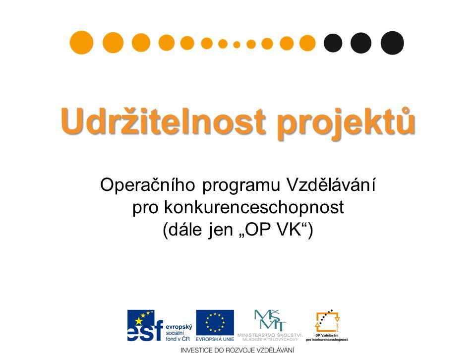 """Udržitelnost projektů Operačního programu Vzdělávání pro konkurenceschopnost (dále jen """"OP VK )"""