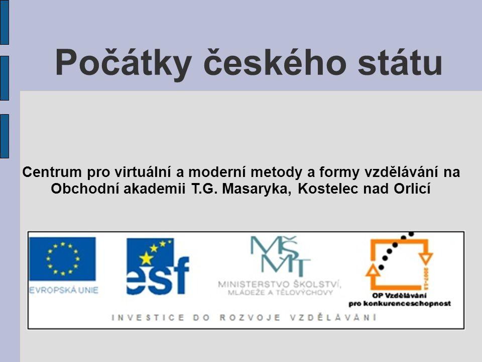 Počátky českého státu Centrum pro virtuální a moderní metody a formy vzdělávání na.
