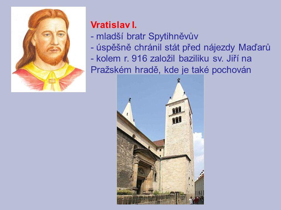 Vratislav I. - mladší bratr Spytihněvův. - úspěšně chránil stát před nájezdy Maďarů.