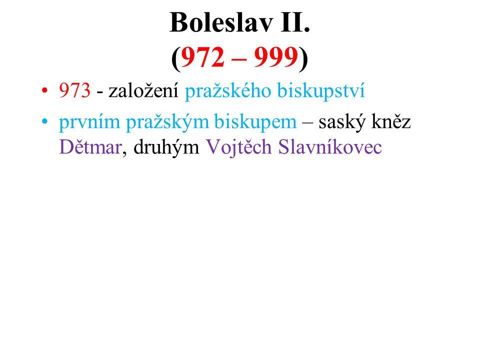 Boleslav II. (972 – 999) 973 - založení pražského biskupství