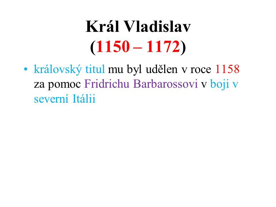 Král Vladislav (1150 – 1172) královský titul mu byl udělen v roce 1158 za pomoc Fridrichu Barbarossovi v boji v severní Itálii.
