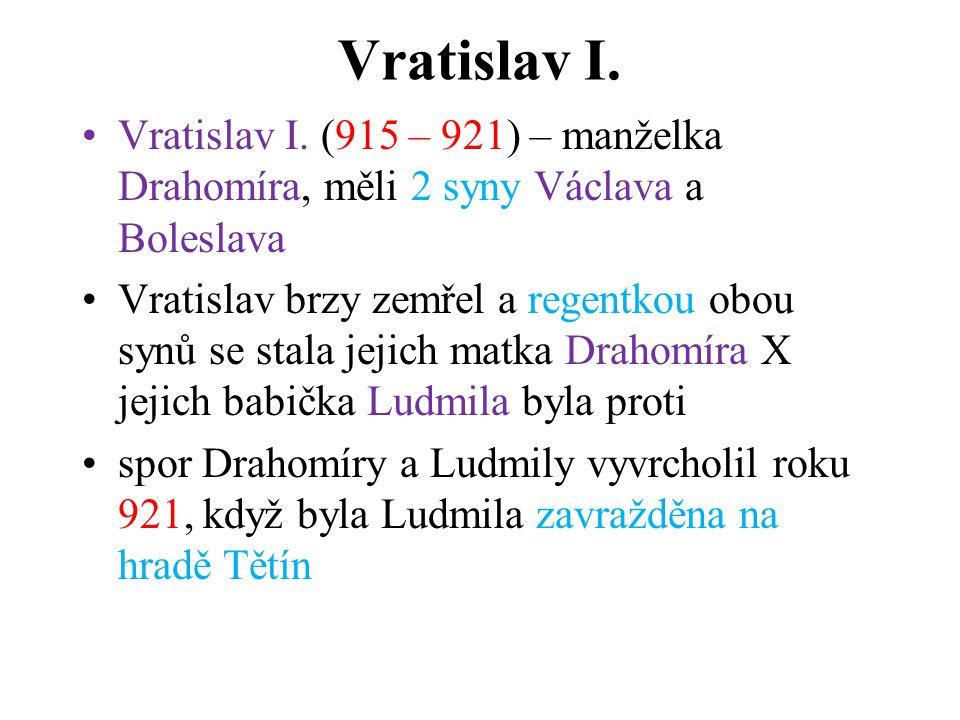 Vratislav I. Vratislav I. (915 – 921) – manželka Drahomíra, měli 2 syny Václava a Boleslava.