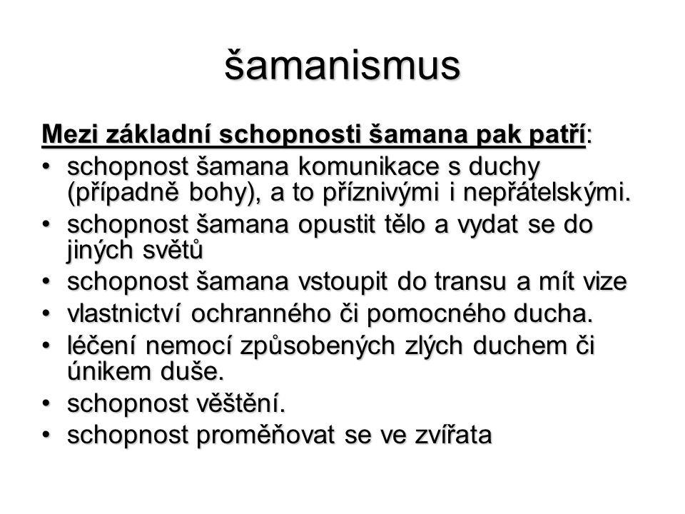 šamanismus Mezi základní schopnosti šamana pak patří: